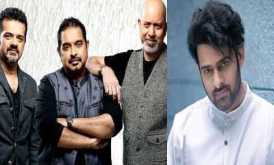 entertainment-shankar-ehsaan-loy-opts-out-of-prabhas-saaho